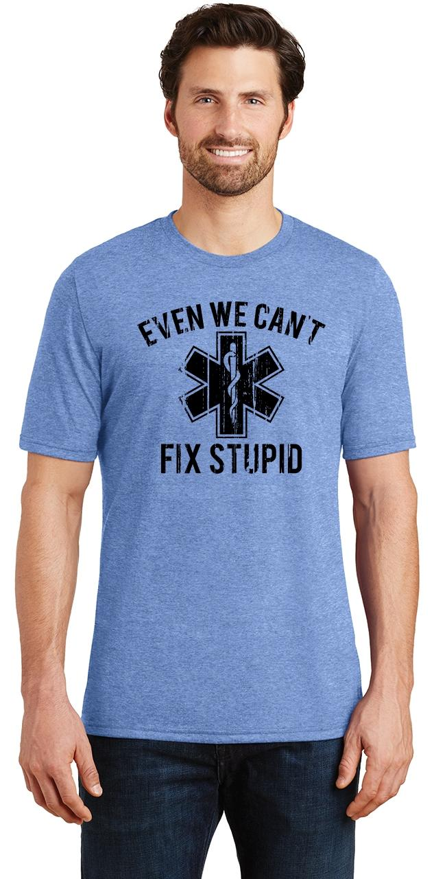 We Can/'t Fix Stupid Funny EMT Nurse T-shirt Medical Humor Rescue Long Sleeve Tee