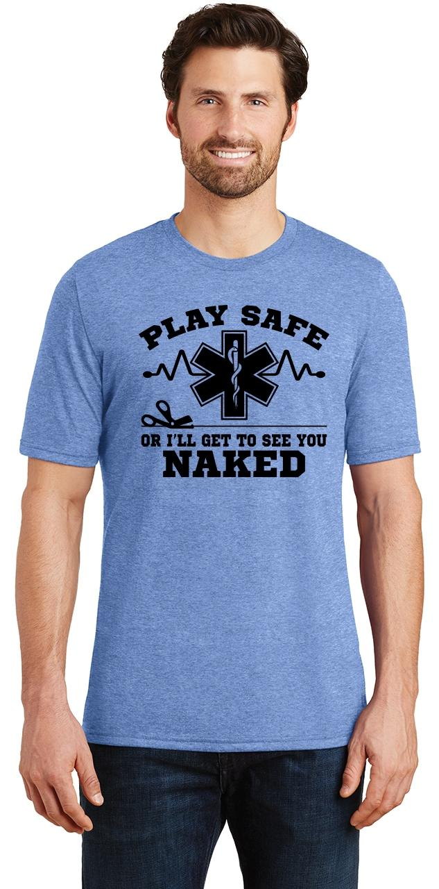Mens Play It Safe Or Ill See You Naked Funny EMT Tee Tri