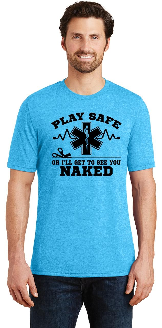 Mens Play It Safe Or Ill See You Naked Funny EMT Tee