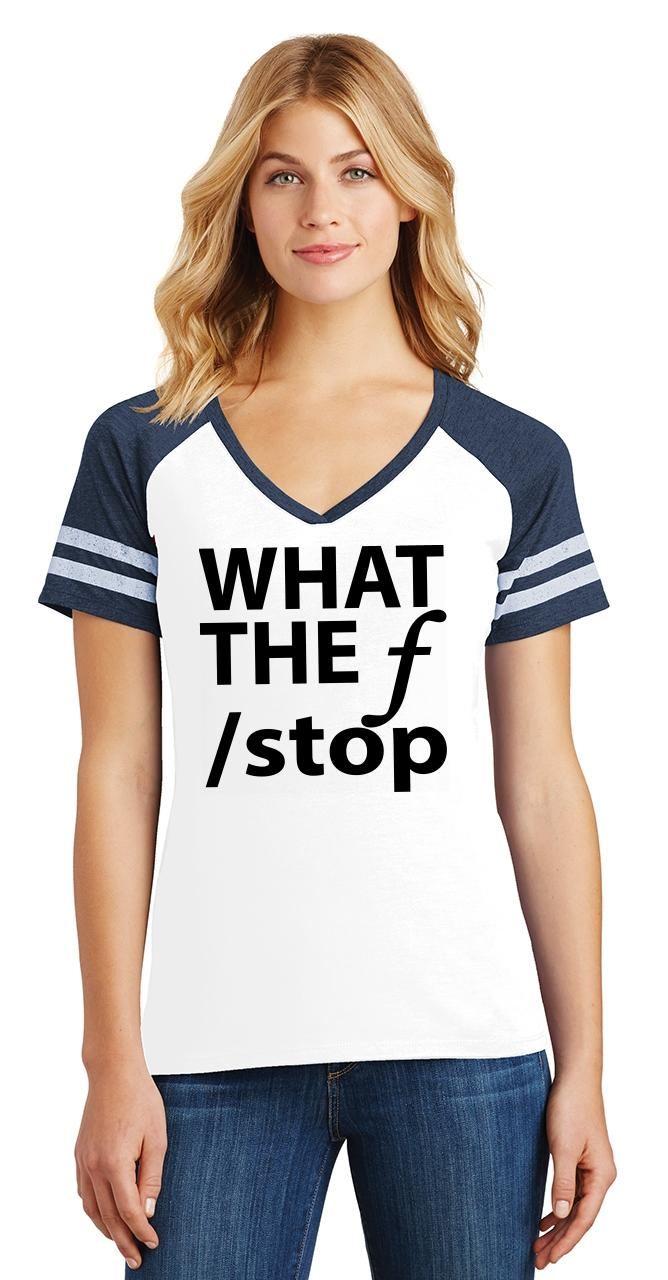 a969d7be Ladies What F Stop Funny Photography Photographer Gift Shirt Game V ...